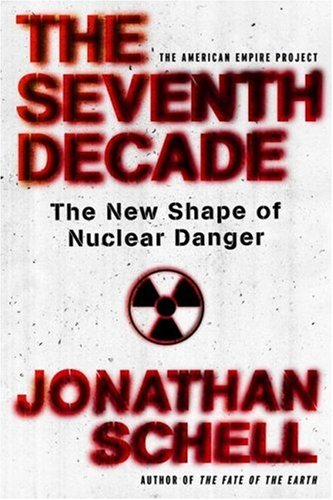 9780805081299: The Seventh Decade: The New Shape of Nuclear Danger (American Empire Project)