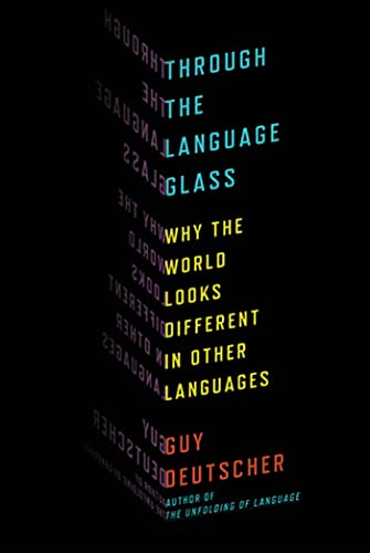 9780805081954: Through the Language Glass: Why the World Looks Different in Other Languages