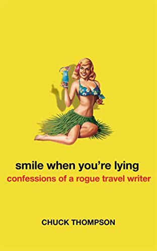 Smile When Youre Lying Confessions of a Rogue Travel Writer