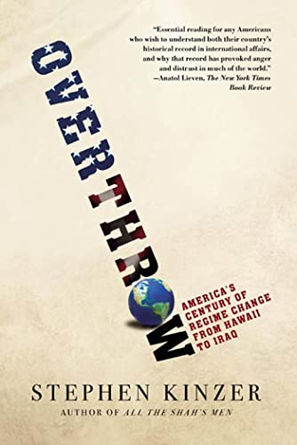 9780805082401: Overthrow: America's Century of Regime Change from Hawaii to Iraq