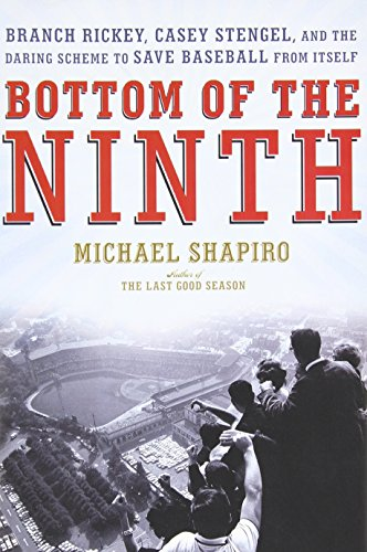9780805082470: Bottom of the Ninth: Branch Rickey, Casey Stengel, and the Daring Scheme to Save Baseball from Itself