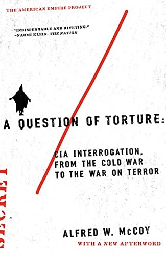 9780805082487: A Question of Torture: CIA Interrogation, from the Cold War to the War on Terror