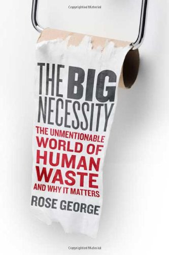 9780805082715: The Big Necessity: The Unmentionable World of Human Waste and Why It Matters