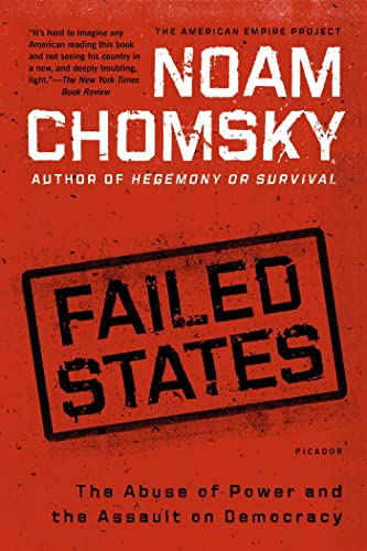 Failed States: The Abuse of Power and the Assault on Democracy: Noam Chomsky