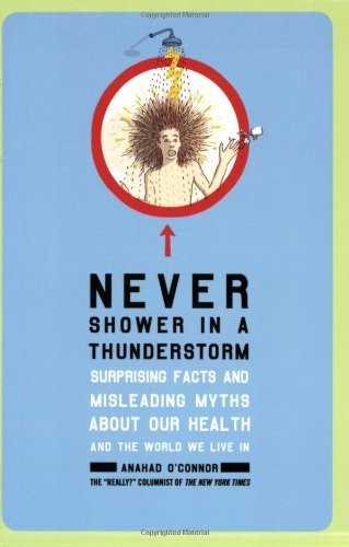 9780805083125: Never Shower in a Thunderstorm: Surprising Facts and Misleading Myths About Our Health and the World We Live In