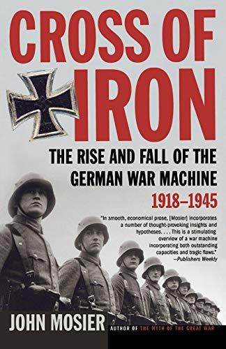 9780805083217: Cross of Iron: The Rise and Fall of the German War Machine, 1918-1945