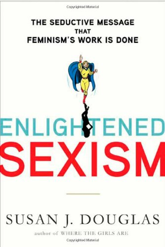 9780805083262: Enlightened Sexism: The Seductive Message that Feminism's Work Is Done