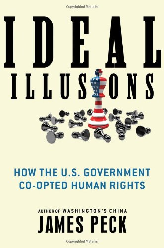 Ideal Illusions: How the U.S. Government Co-opted: Peck, James