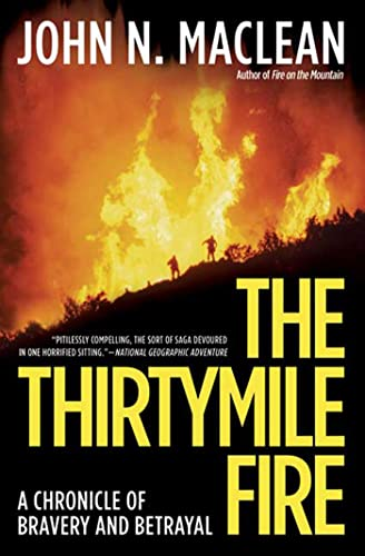 9780805083309: The Thirtymile Fire: A Chronicle of Bravery and Betrayal