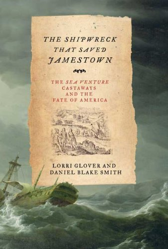 The Shipwreck That Saved Jamestown: The Sea Venture Castaways and the Fate of America.: Gloversland...