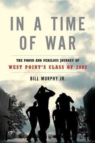 In a Time of War; The Proud and Perilous Journey of West Point's Class of 2002