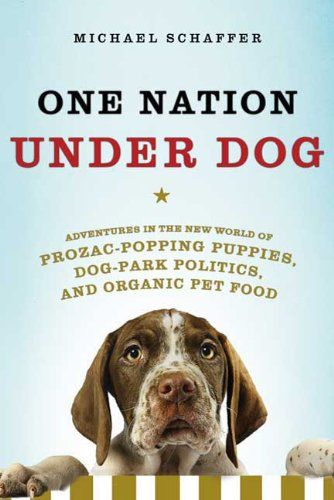 9780805087116: One Nation Under Dog: Adventures in the New World of Prozac-Popping Puppies, Dog-Park Politics, and Organic Pet Food