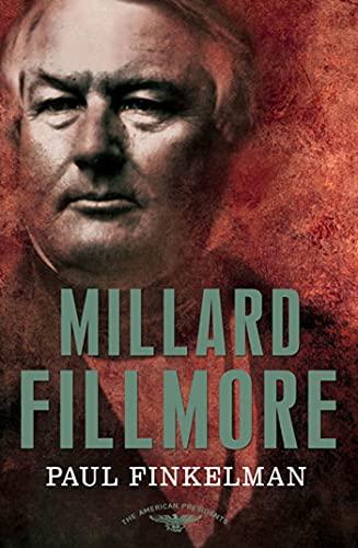 The American Presidents: Millard Fillmore : The American Presidents Series: the 13th President, 1850-1853