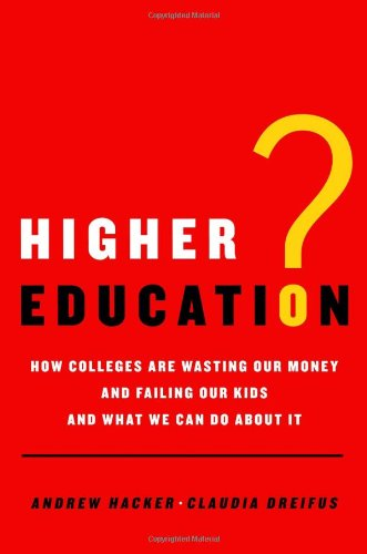 9780805087345: Higher Education?: How Colleges Are Wasting Our Money and Failing Our Kids-And What We Can Do about It