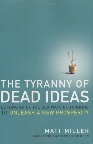 9780805087871: The Tyranny of Dead Ideas: Letting Go of the Old Ways of Thinking to Unleash a New Prosperity