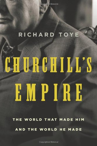 9780805087956: Churchill's Empire: The World That Made Him and the World He Made