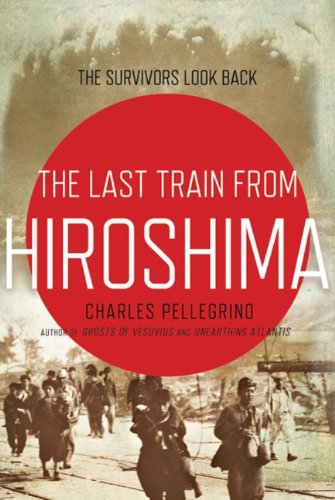 The Last Train from Hiroshima: The Survivors Look Back (John MacRae Books): Pellegrino, Charles