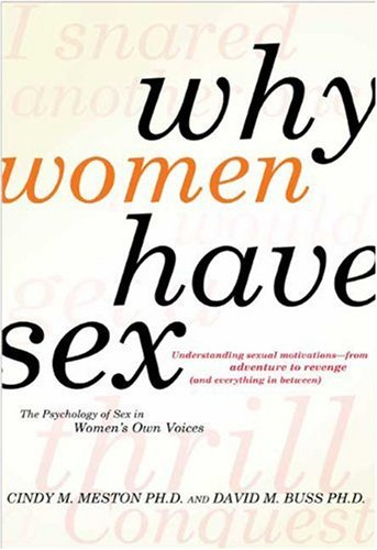 9780805088342: Why Women Have Sex: Understanding Sexual Motivations- from Adventure to Revenge (And Everything in Between)