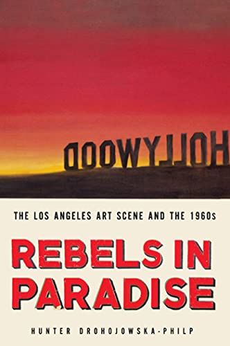 9780805088366: Rebels in Paradise: The Los Angeles Art Scene and the 1960s