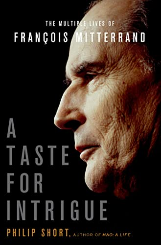 The Multiple Lives of Francois Mitterrand. A Taste For Intrigue