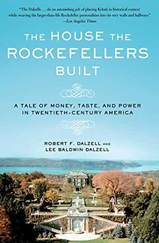 The House the Rockefellers Built: A Tale: Robert F. Dalzell;