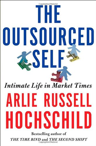 9780805088892: The Outsourced Self: Intimate Life in Market Times