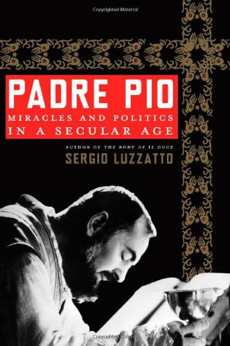 9780805089059: Padre Pio: Miracles and Politics in a Secular Age