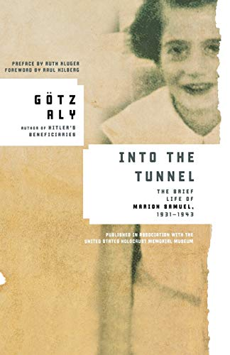 Into the Tunnel: The Brief Life of Marion Samuel, 1931-1943: GÃ tz Aly
