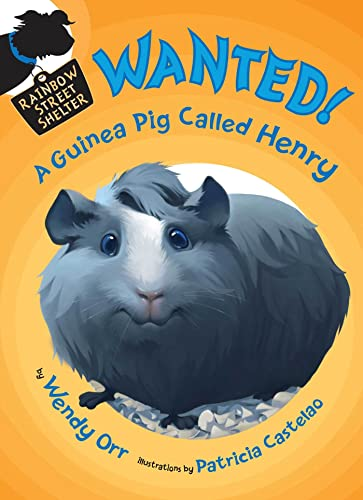WANTED! A Guinea Pig Called Henry (Rainbow: Wendy Orr