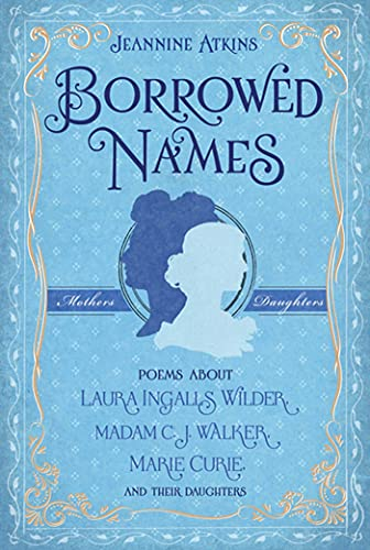 9780805089349: Borrowed Names: Poems About Laura Ingalls Wilder, Madam C.J. Walker, Marie Curie, and Their Daughters