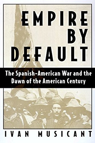 9780805089561: Empire by Default: The Spanish-American War and the Dawn of the American Century