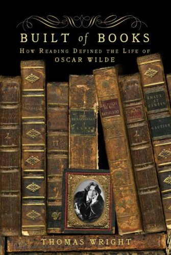9780805089936: Built of Books: How Reading Defined the Life of Oscar Wilde