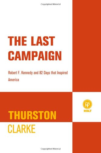 9780805090222: The Last Campaign: Robert F. Kennedy and 82 Days That Inspired America