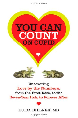 9780805090413: You Can Count on Cupid: Uncovering Love by the Numbers, from the First Date, to the Seven-Year Itch, to Forever After