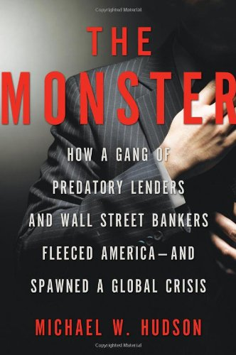 9780805090468: The Monster: How a Gang of Predatory Lenders and Wall Street Bankers Fleeced America--and Spawned a Global Crisis