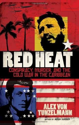 Red Heat Conspiracy, Murder, and the Cold War in the Caribbean