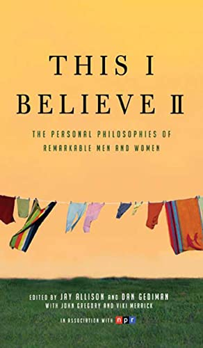 9780805090895: This I Believe II: The Personal Philosophies of Remarkable Men and Women