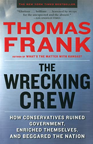 9780805090901: The Wrecking Crew: How Conservatives Ruined Government, Enriched Themselves, and Beggared the Nation