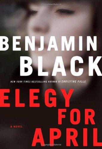 Elegy for April (Quirke, Book 3): Black, Benjamin