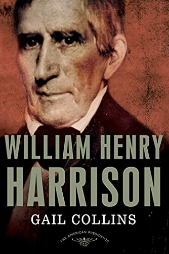 William Henry Harrison: The American Presidents Series: The 9th President,1841: Gail Collins