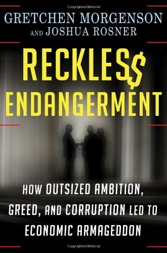 9780805091205: Reckless Endangerment: How Outsized Ambition, Greed, and Corruption Led to Economic Armageddon
