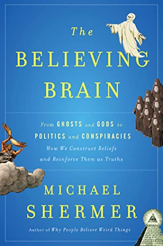 9780805091250: The Believing Brain: From Ghosts and Gods to Politics and Conspiracies---How We Construct Beliefs and Reinforce Them as Truths