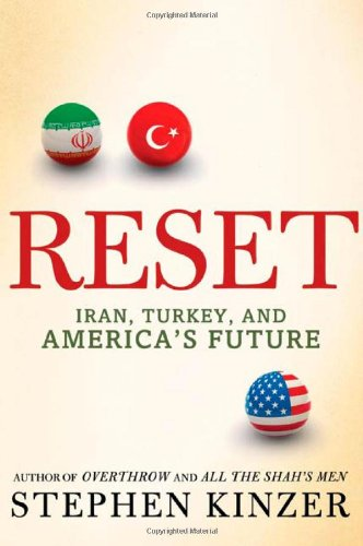 Reset -- Iran, Turkey and America's Future: Kinzer, Stephen