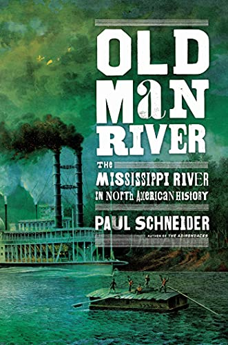 Old Man River The Mississippi River in North American History: Schneider, Paul