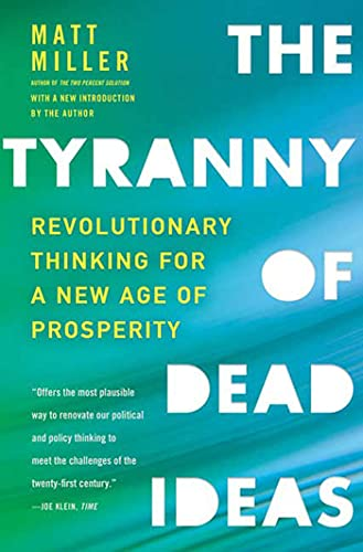 9780805091502: The Tyranny of Dead Ideas: Revolutionary Thinking for a New Age of Prosperity