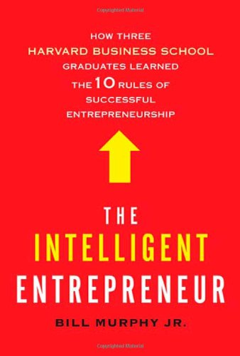 9780805091663: The Intelligent Entrepreneur: How Three Harvard Business School Graduates Learned the 10 Rules of Successful Entrepreneurship