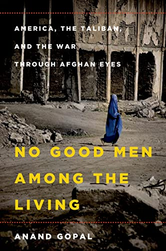 9780805091793: No Good Men Among the Living: America, the Taliban, and the War through Afghan Eyes
