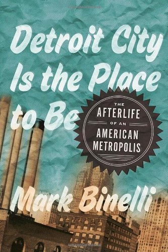 9780805092295: Detroit City Is the Place to Be: The Afterlife of an American Metropolis