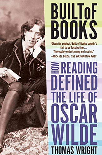 9780805092462: Built of Books: How Reading Defined the Life of Oscar Wilde