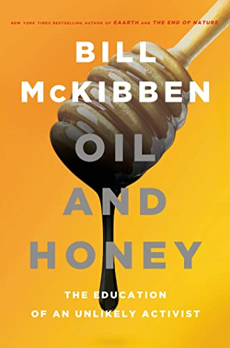 Oil and Honey: The Education of an: McKibben, Bill